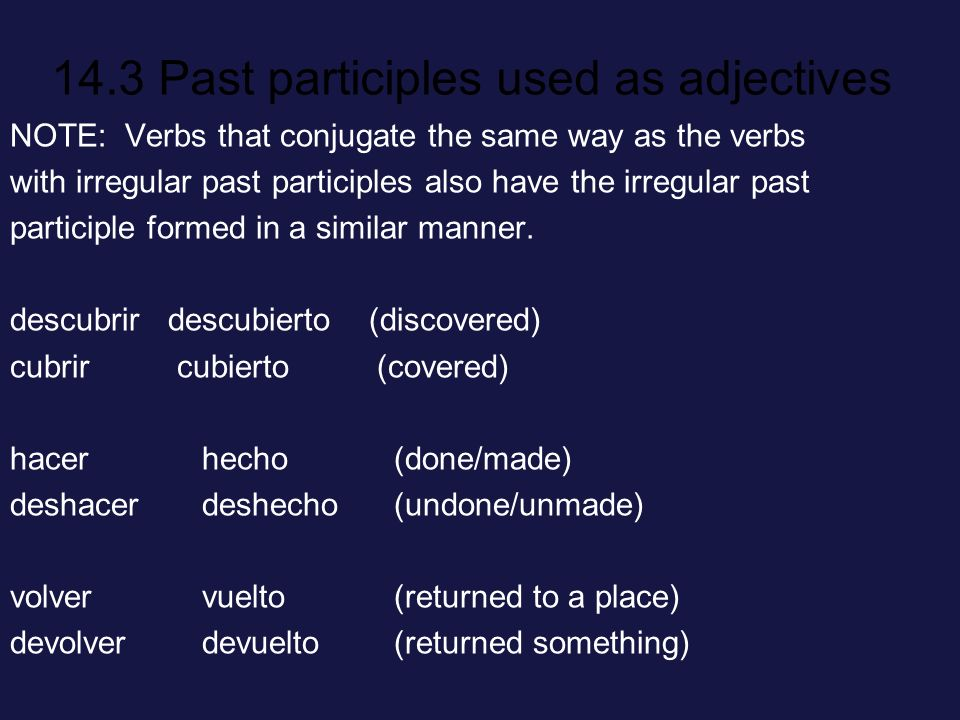 NOTE: Verbs that conjugate the same way as the verbs with irregular past participles also have the irregular past participle formed in a similar manner.