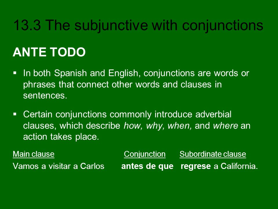 ANTE TODO In both Spanish and English, conjunctions are words or phrases that connect other words and clauses in sentences.