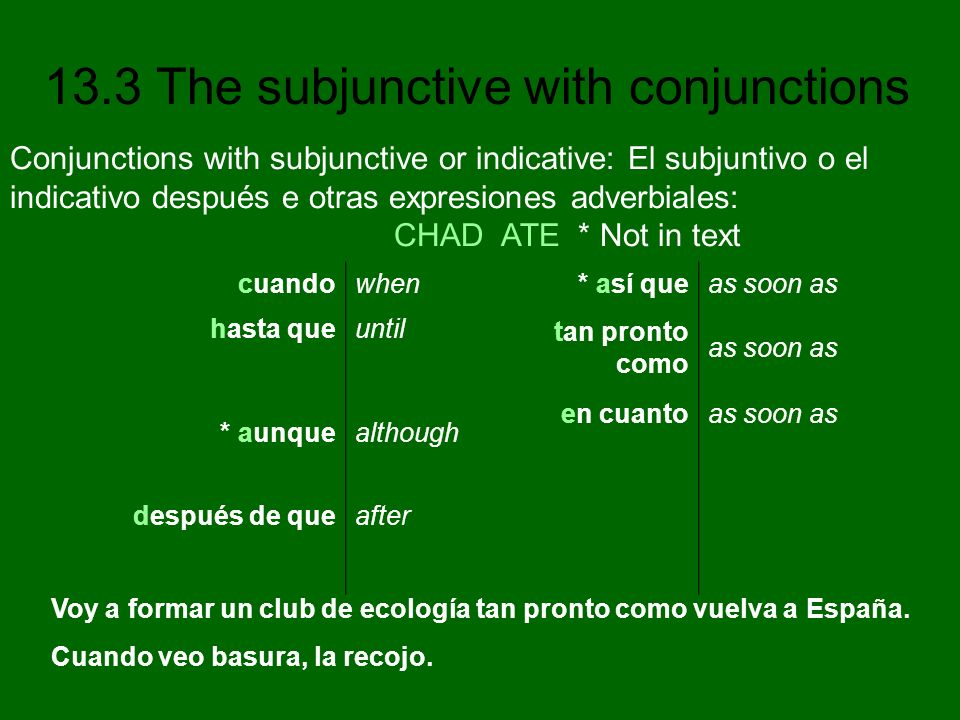 Conjunctions with subjunctive or indicative: El subjuntivo o el indicativo después e otras expresiones adverbiales: