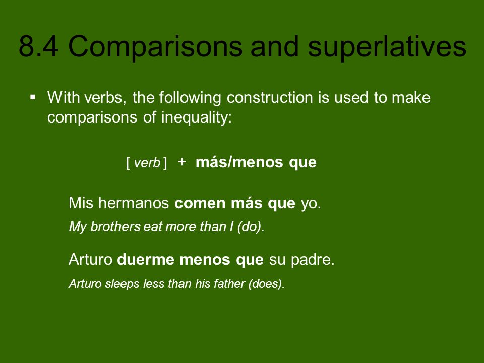 With verbs, the following construction is used to make comparisons of inequality: