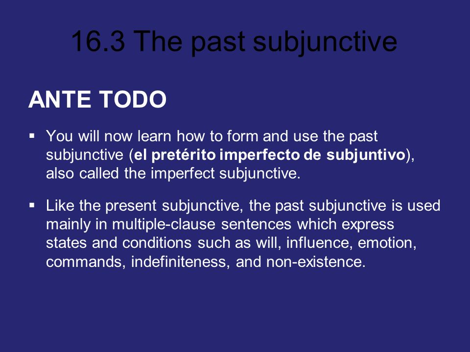 ANTE TODOYou will now learn how to form and use the past subjunctive (el pretérito imperfecto de subjuntivo), also called the imperfect subjunctive.