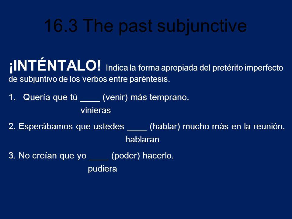 ¡INTÉNTALO! Indica la forma apropiada del pretérito imperfecto de subjuntivo de los verbos entre paréntesis.