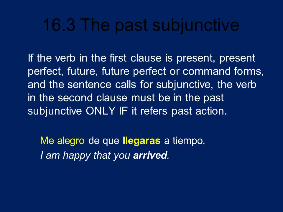 If the verb in the first clause is present, present perfect, future, future perfect or command forms, and the sentence calls for subjunctive, the verb in the second clause must be in the past subjunctive ONLY IF it refers past action.