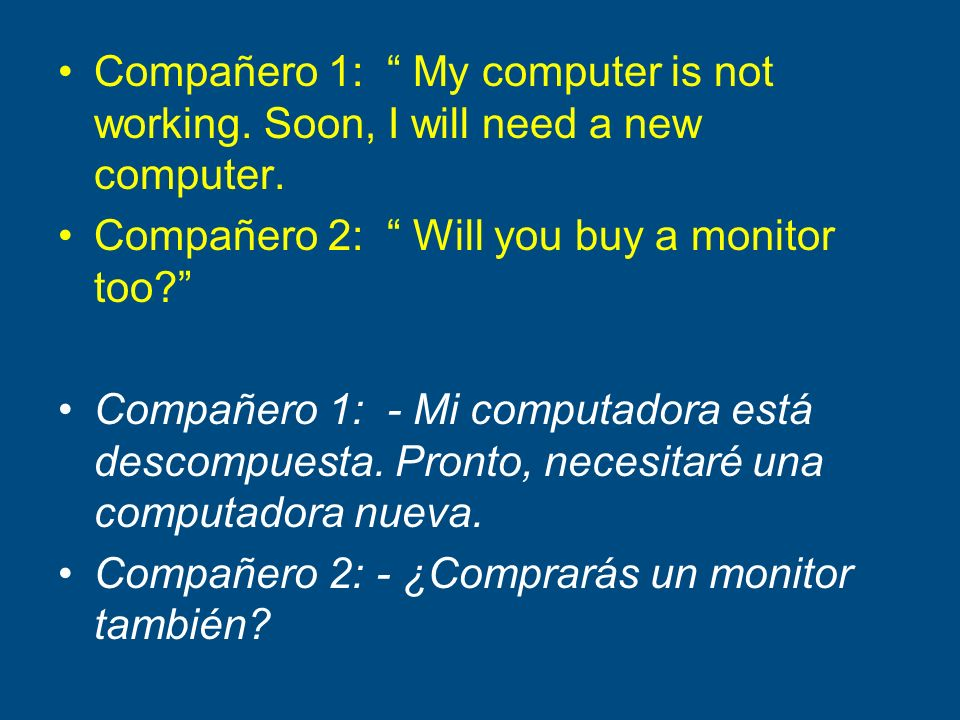 Compañero 1: My computer is not working