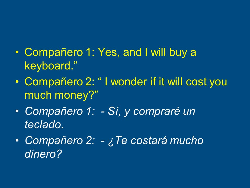 Compañero 1: Yes, and I will buy a keyboard.