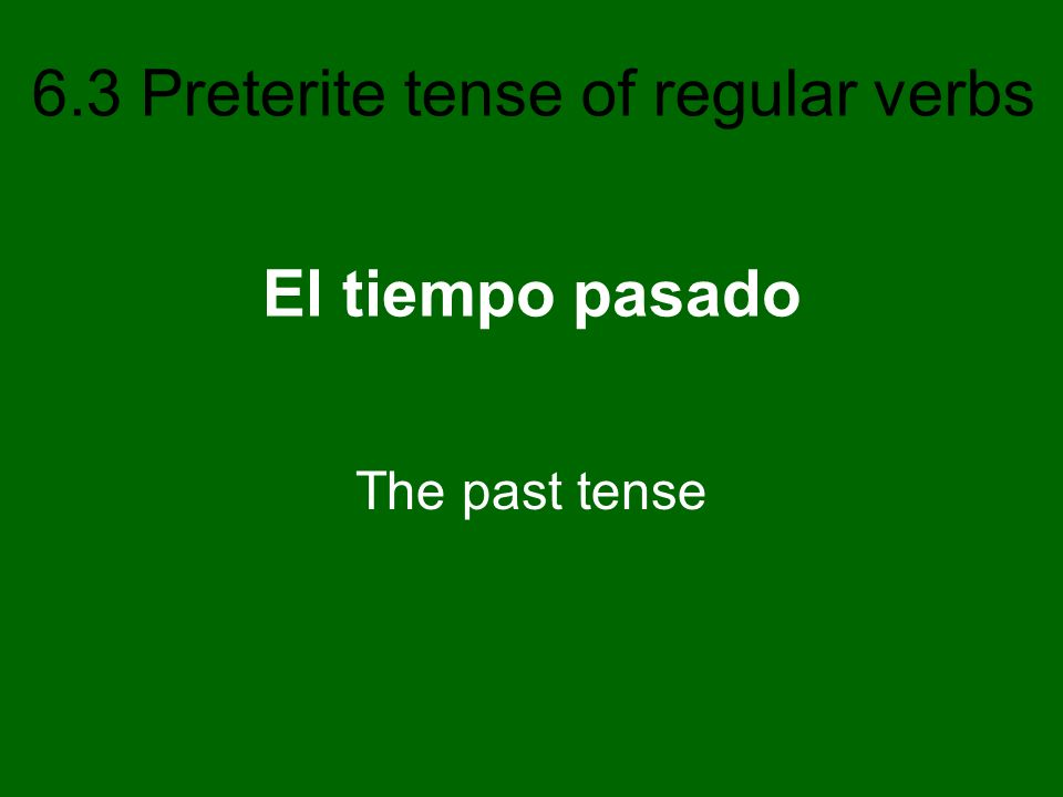 El tiempo pasado The past tense