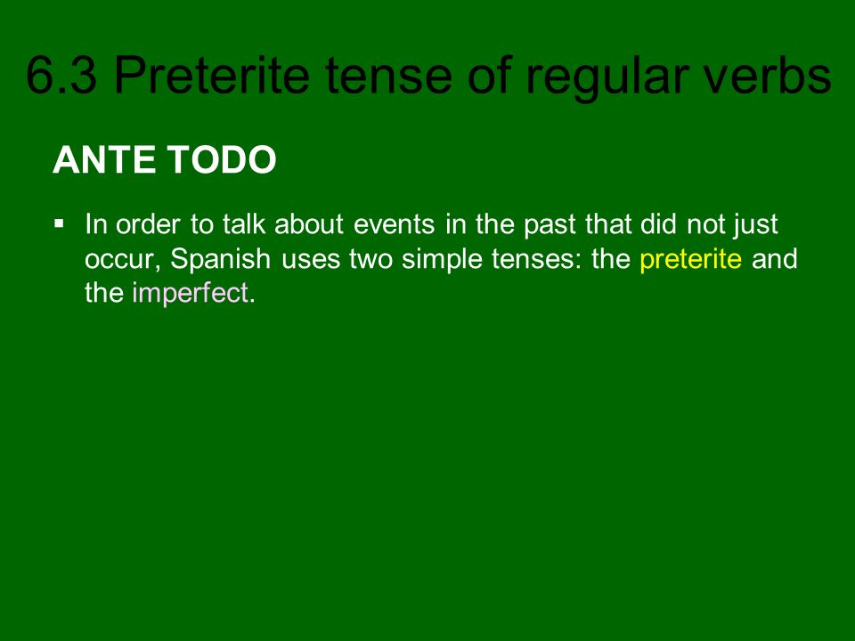 ANTE TODO In order to talk about events in the past that did not just occur, Spanish uses two simple tenses: the preterite and the imperfect.