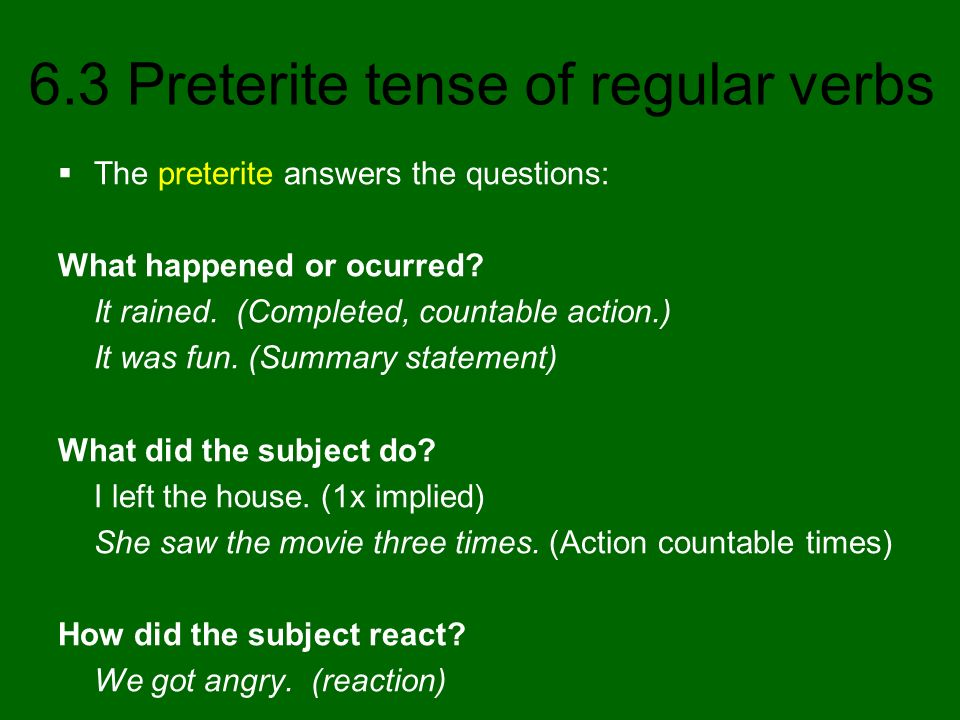 The preterite answers the questions: