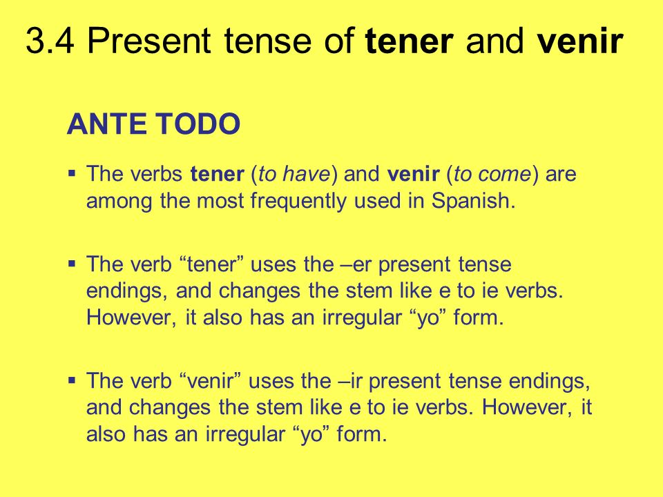 ANTE TODO The verbs tener (to have) and venir (to come) are among the most frequently used in Spanish.