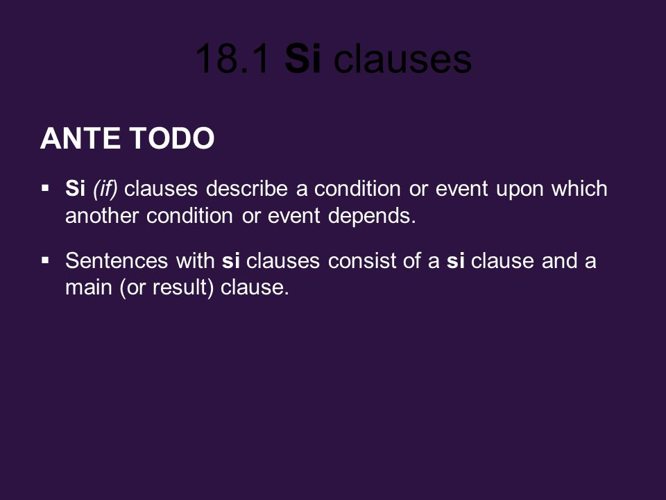 ANTE TODO Si (if) clauses describe a condition or event upon which another condition or event depends.