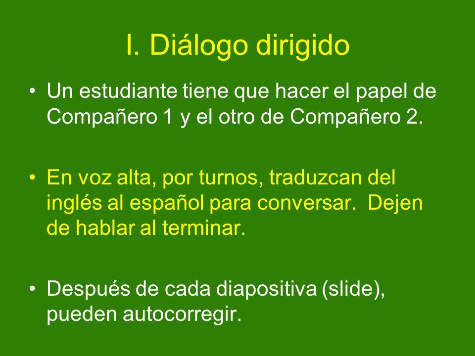 I. Diálogo dirigido Un estudiante tiene que hacer el papel de Compañero 1 y el otro de Compañero 2.
