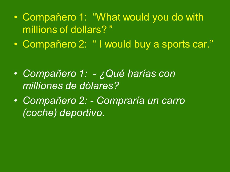 Compañero 1: What would you do with millions of dollars