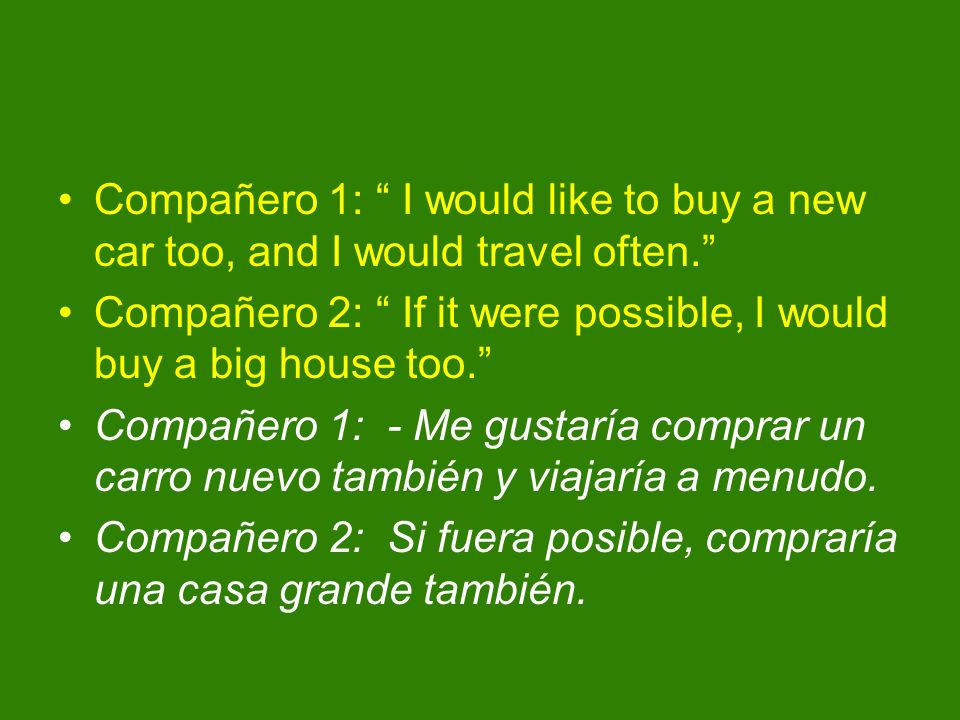 Compañero 1: I would like to buy a new car too, and I would travel often.