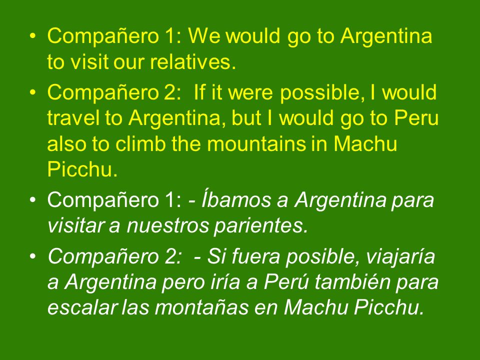 Compañero 1: We would go to Argentina to visit our relatives.