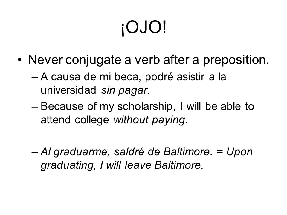 ¡OJO! Never conjugate a verb after a preposition.