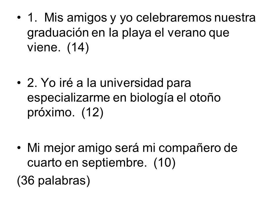 1. Mis amigos y yo celebraremos nuestra graduación en la playa el verano que viene. (14)