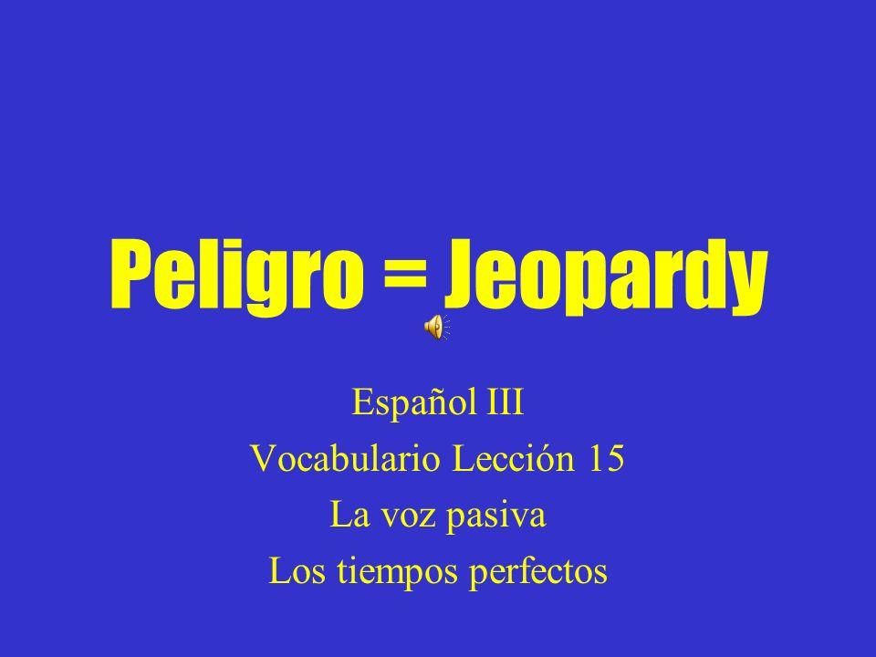 Español III Vocabulario Lección 15 La voz pasiva Los tiempos perfectos