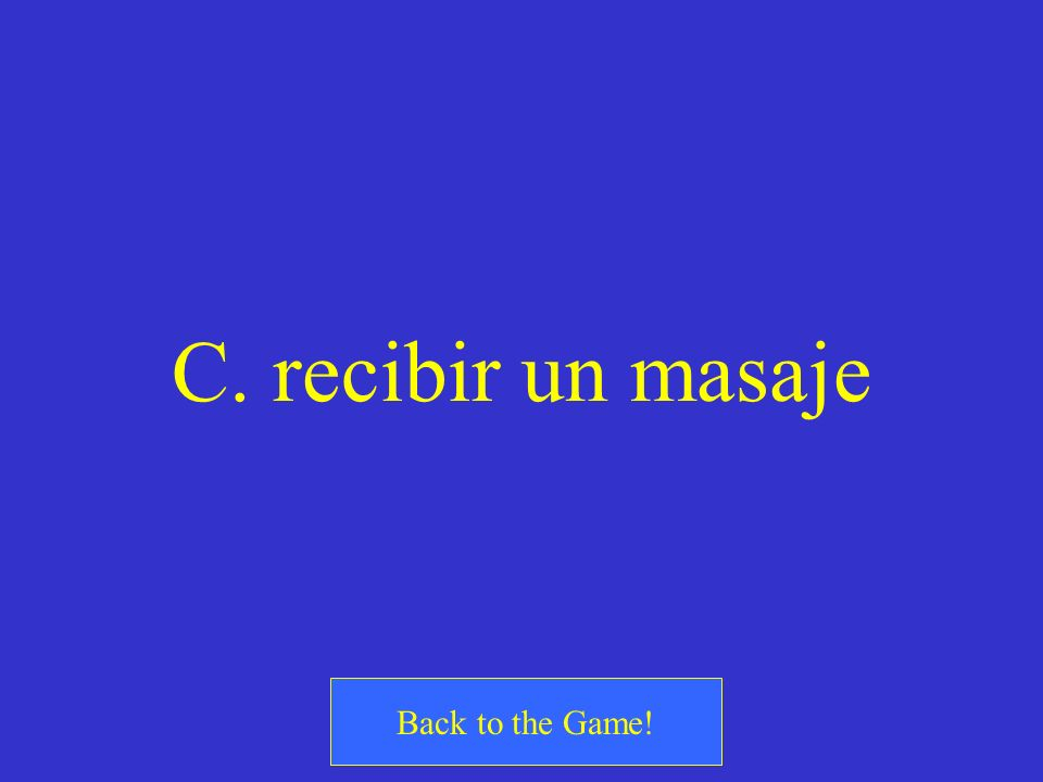 C. recibir un masaje Back to the Game!