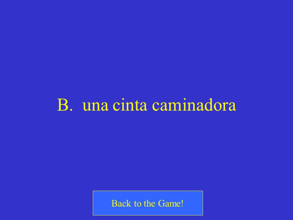 B. una cinta caminadora Back to the Game!