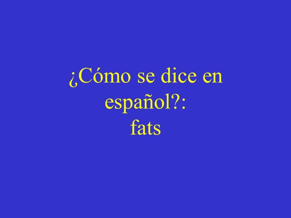 ¿Cómo se dice en español : fats