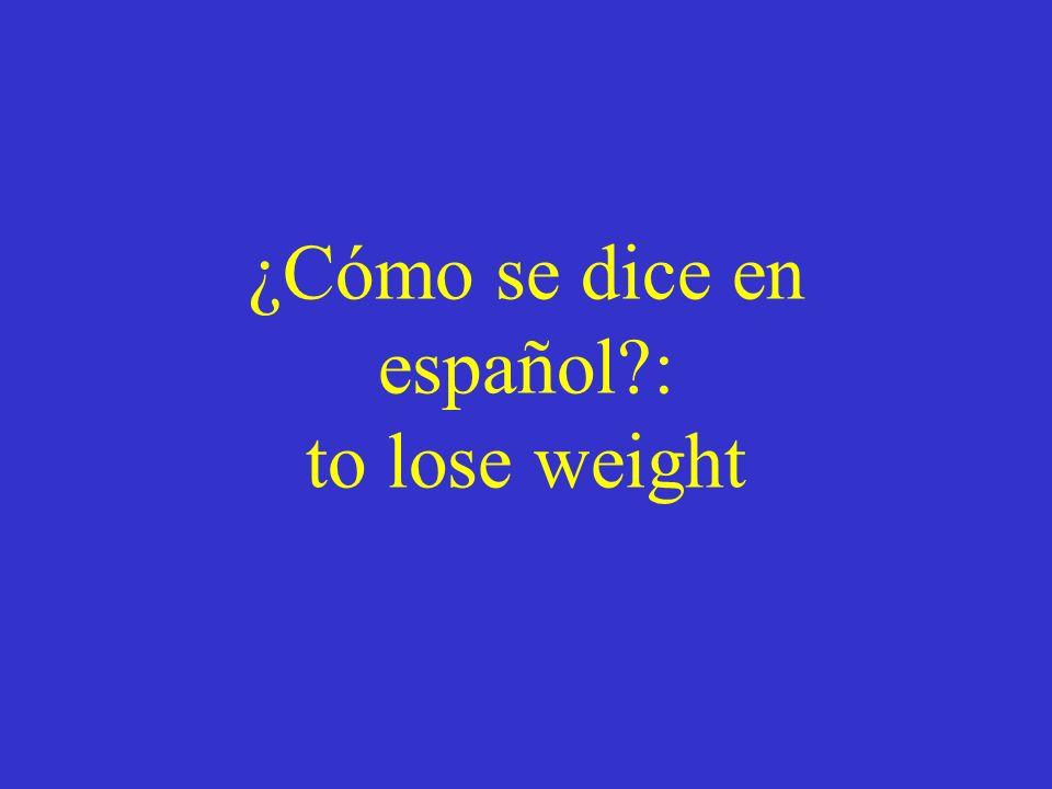 ¿Cómo se dice en español : to lose weight