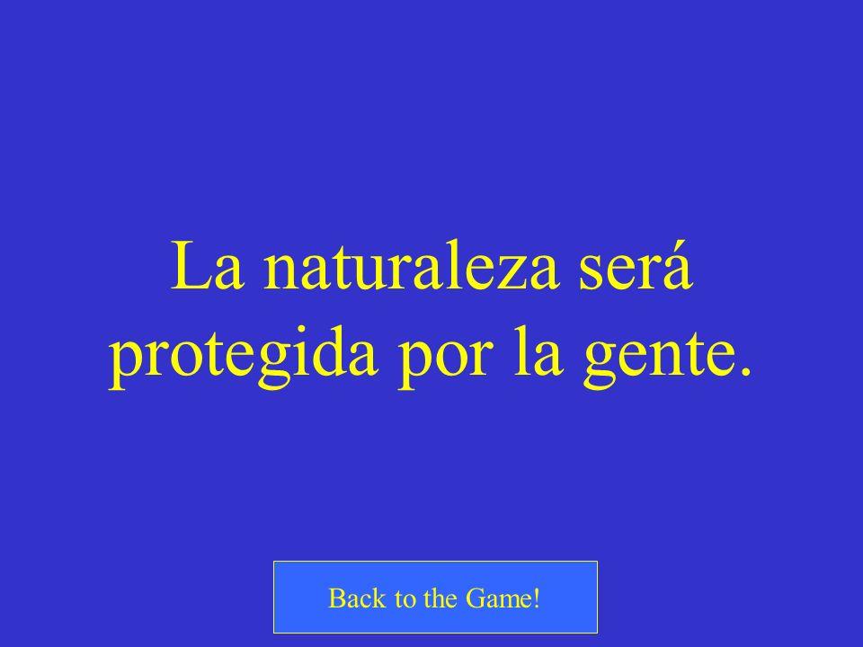 La naturaleza será protegida por la gente.