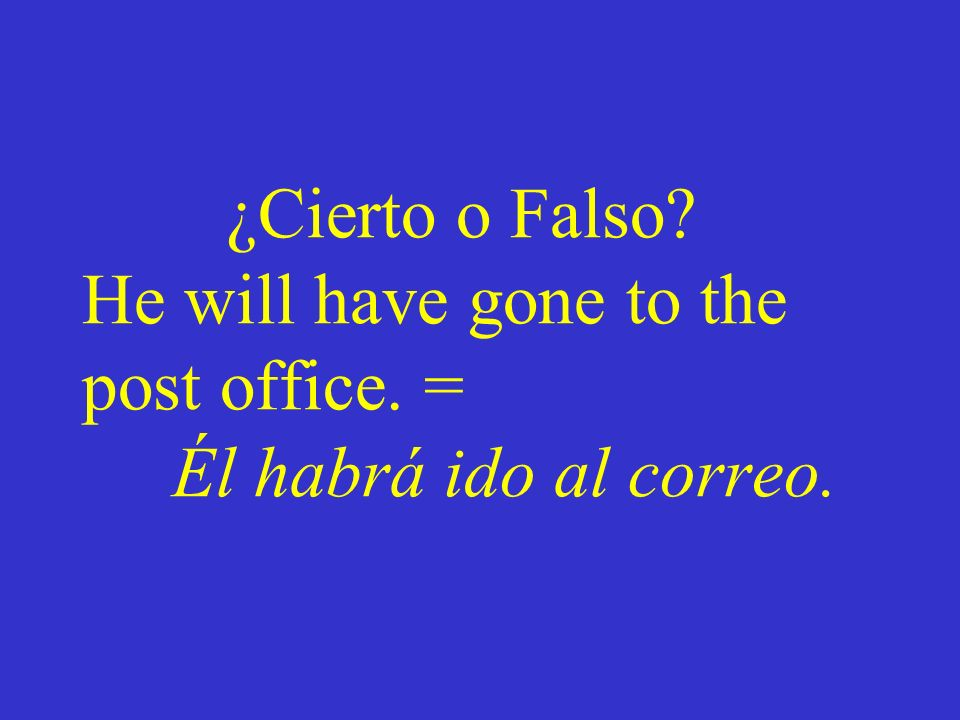 ¿Cierto o Falso. He will have gone to the post office