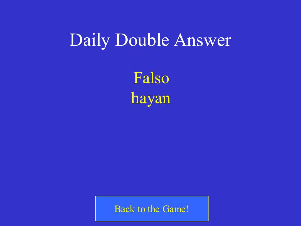 Daily Double Answer Falso hayan Back to the Game!