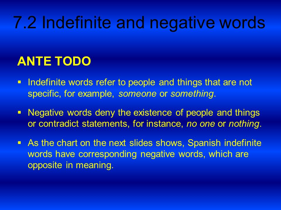 ANTE TODOIndefinite words refer to people and things that are not specific, for example, someone or something.