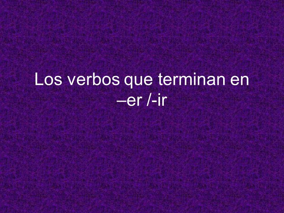Los verbos que terminan en –er /-ir