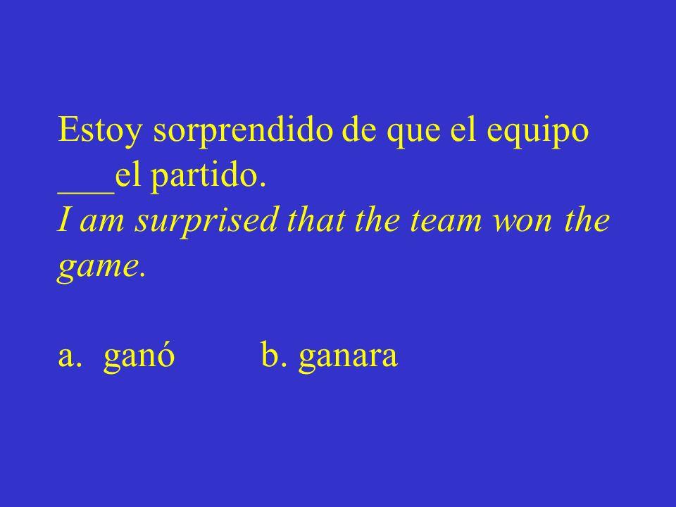 Estoy sorprendido de que el equipo ___el partido