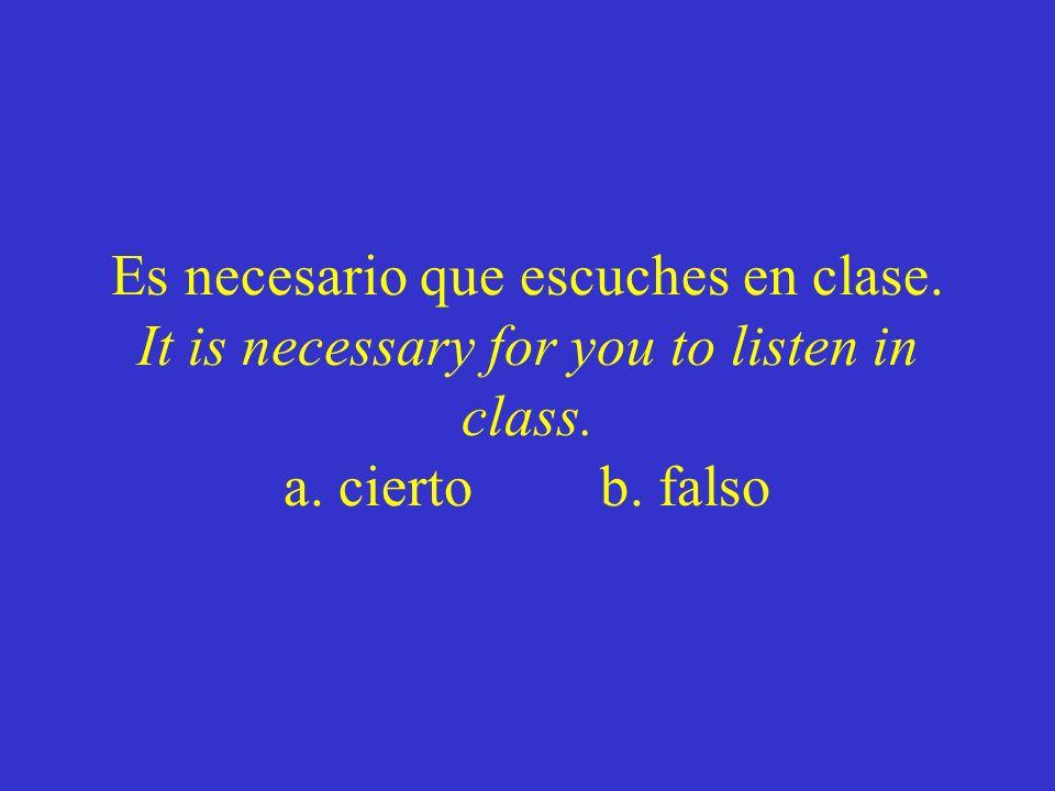 Es necesario que escuches en clase