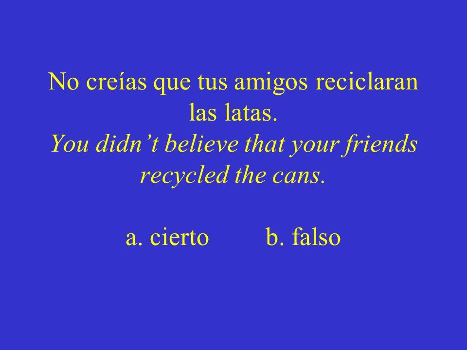 No creías que tus amigos reciclaran las latas