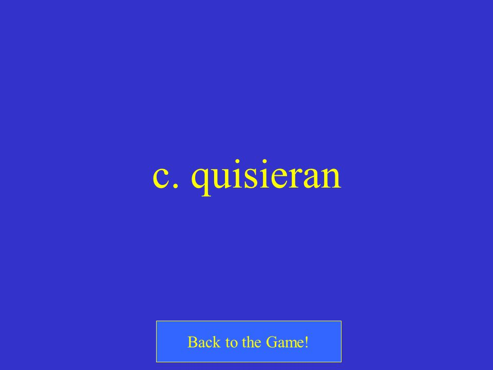 c. quisieran Back to the Game!