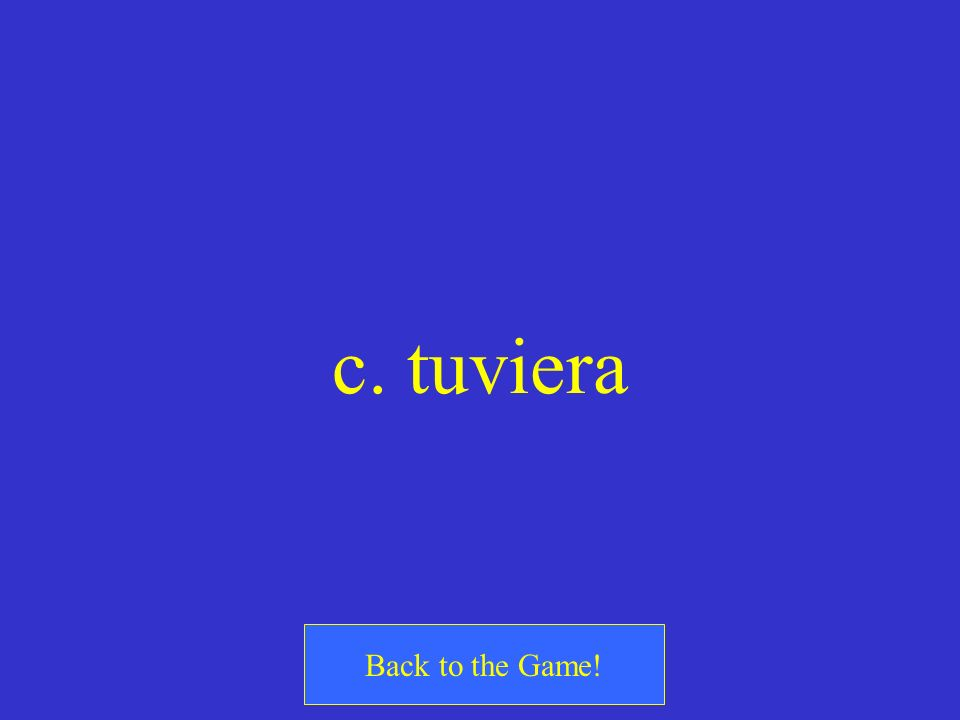 c. tuviera Back to the Game!