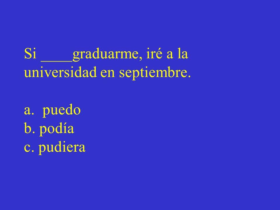 Si ____graduarme, iré a la universidad en septiembre. a. puedo b