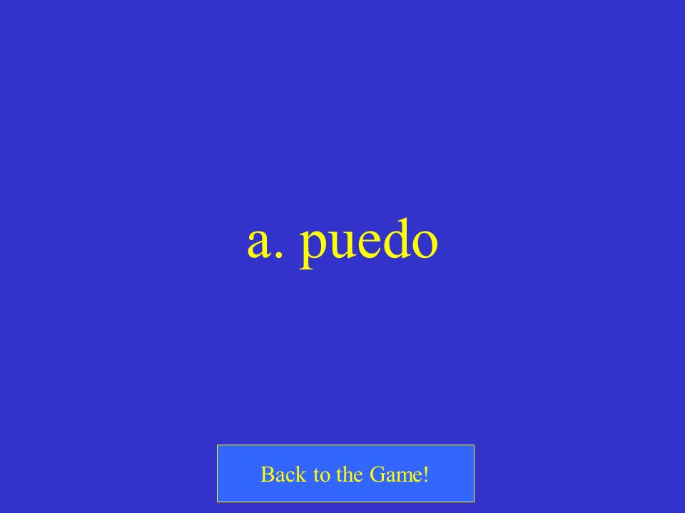 a. puedo Back to the Game!