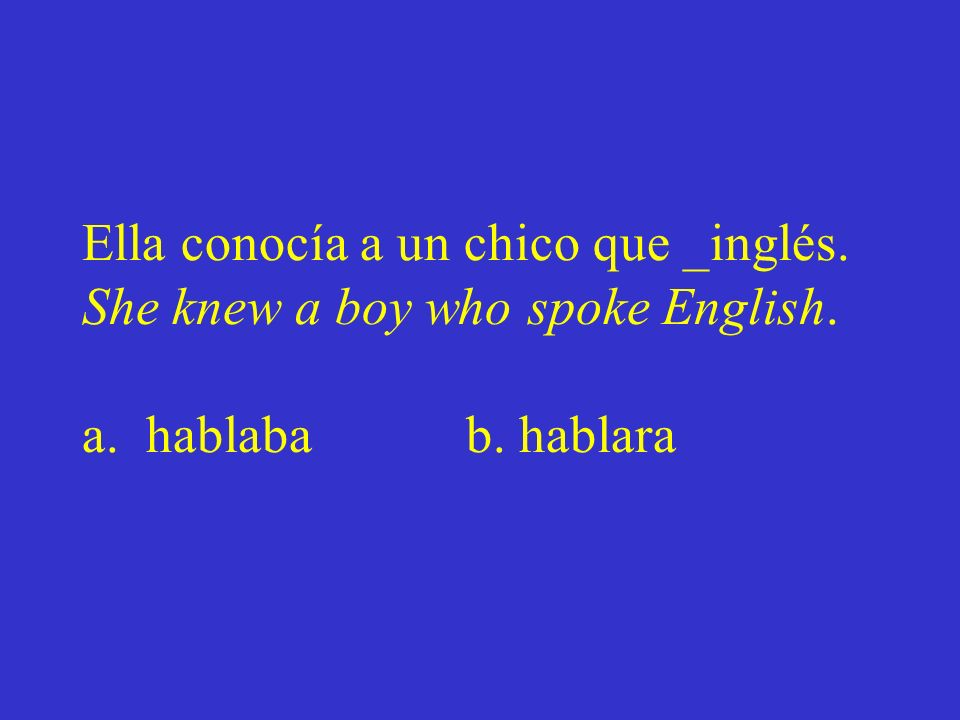 Ella conocía a un chico que _inglés. She knew a boy who spoke English