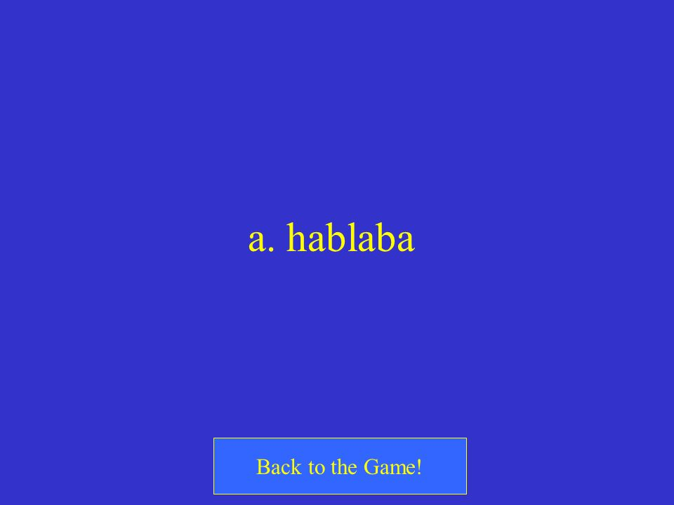 a. hablaba Back to the Game!