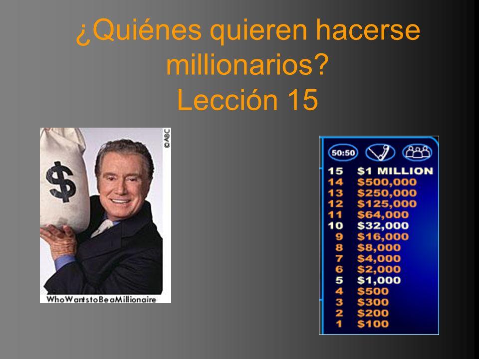 ¿Quiénes quieren hacerse millionarios Lección 15