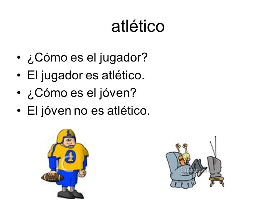 atlético ¿Cómo es el jugador El jugador es atlético.