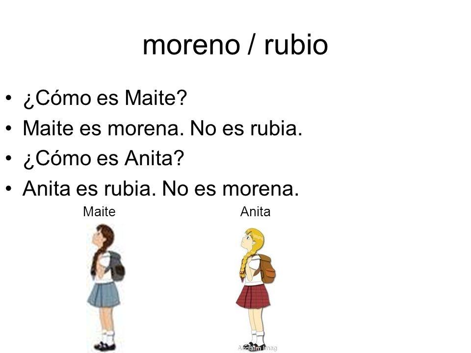 moreno / rubio ¿Cómo es Maite Maite es morena. No es rubia.