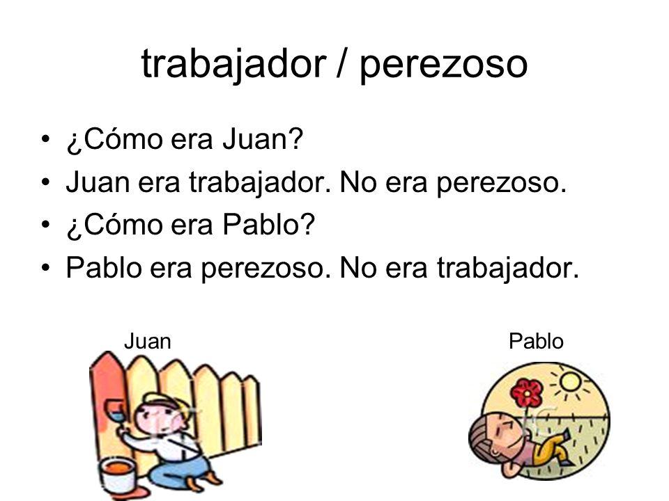 trabajador / perezoso ¿Cómo era Juan