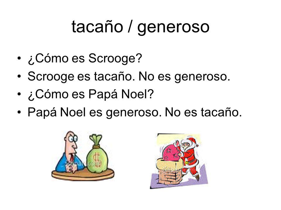 tacaño / generoso ¿Cómo es Scrooge Scrooge es tacaño. No es generoso.