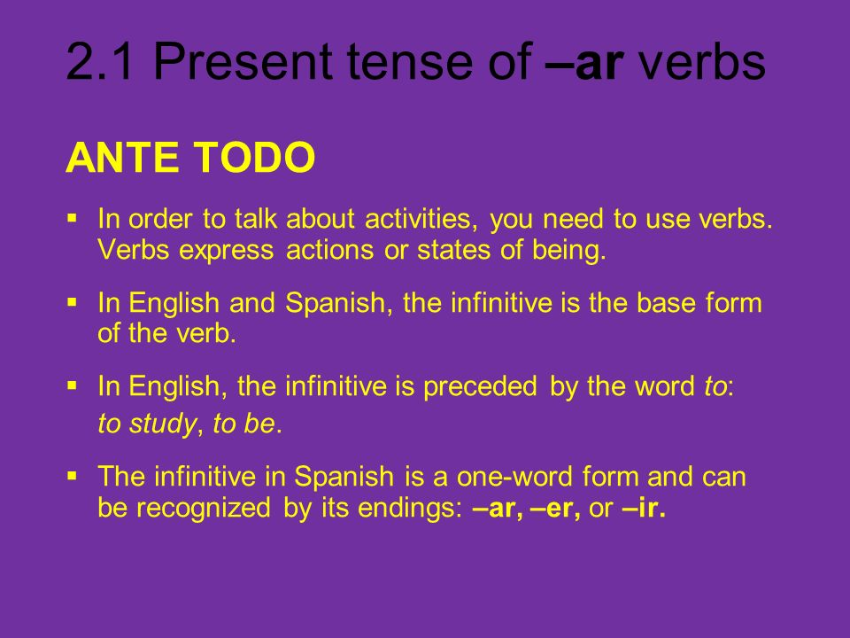 ANTE TODO In order to talk about activities, you need to use verbs. Verbs express actions or states of being.