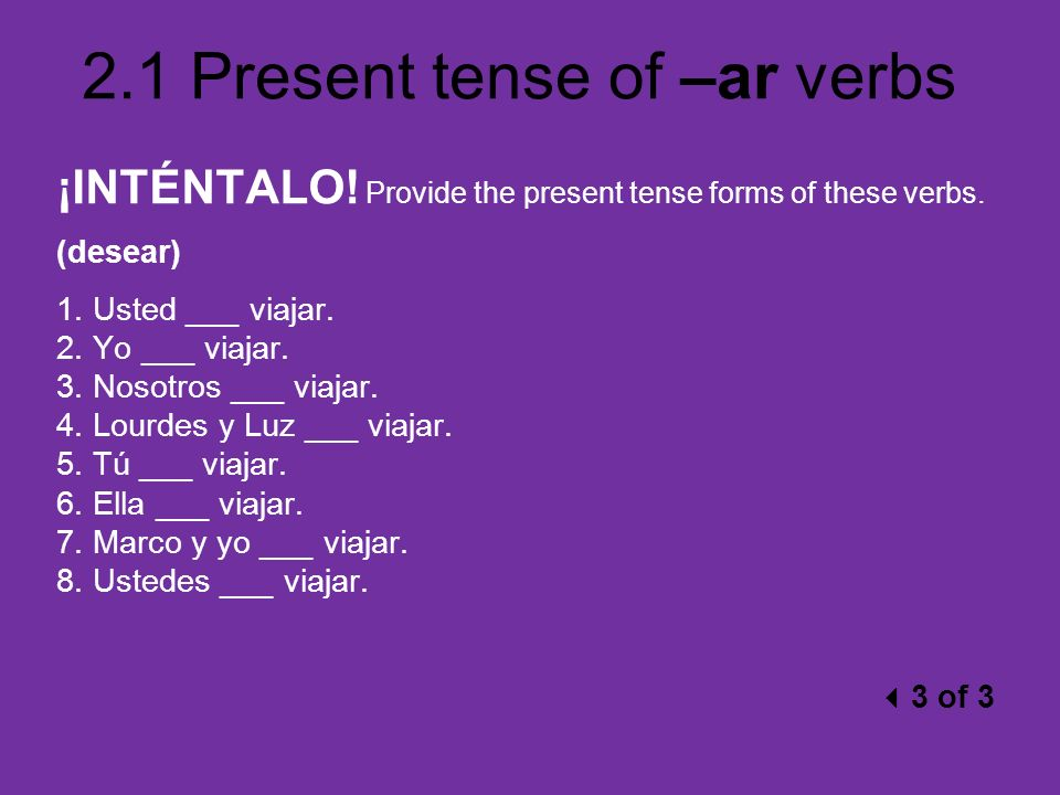 ¡INTÉNTALO! Provide the present tense forms of these verbs.