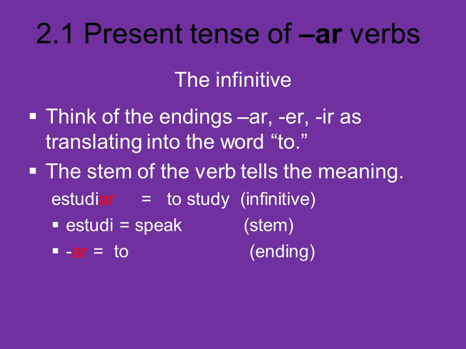 Think of the endings –ar, -er, -ir as translating into the word to.