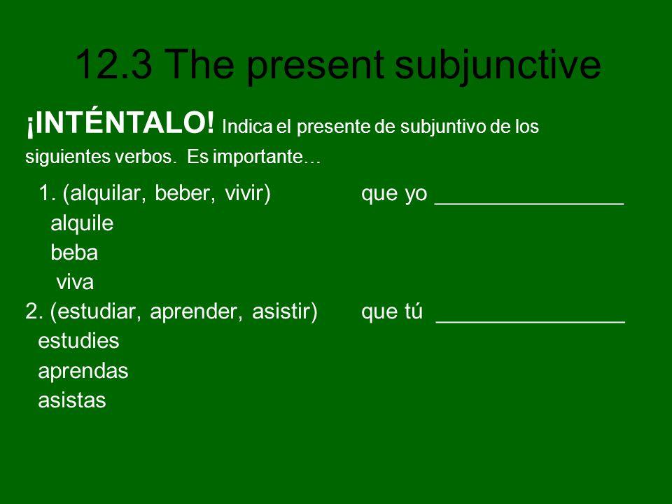 ¡INTÉNTALO! Indica el presente de subjuntivo de los