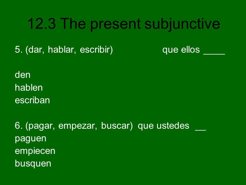 5. (dar, hablar, escribir) que ellos ____ den hablen escriban 6