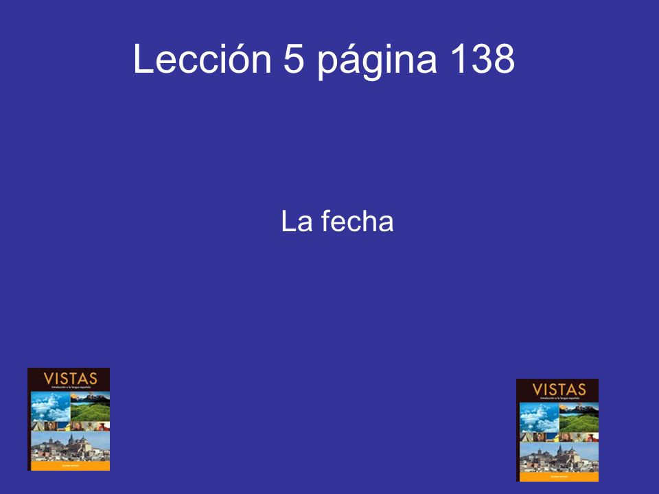 Lección 5 página 138 La fecha